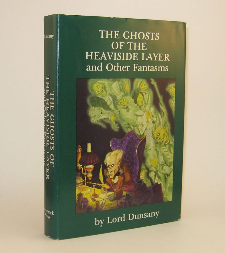 THE GHOSTS OF THE HEAVYSIDE LAYER AND OTHER FANTASMS. Foreword by Darrell Schweitzer. Illustrations by Tim Kirk. Lord DUNSANY.