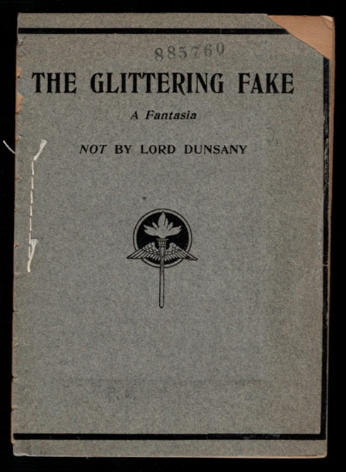THE GLITTERING FAKE: A Fantasia Not by Lord Dunsany. By Ernest Augustus Boyd. Lord. ANONYMOUS PARODY DUNSANY, Ernest Augustus BOYD.
