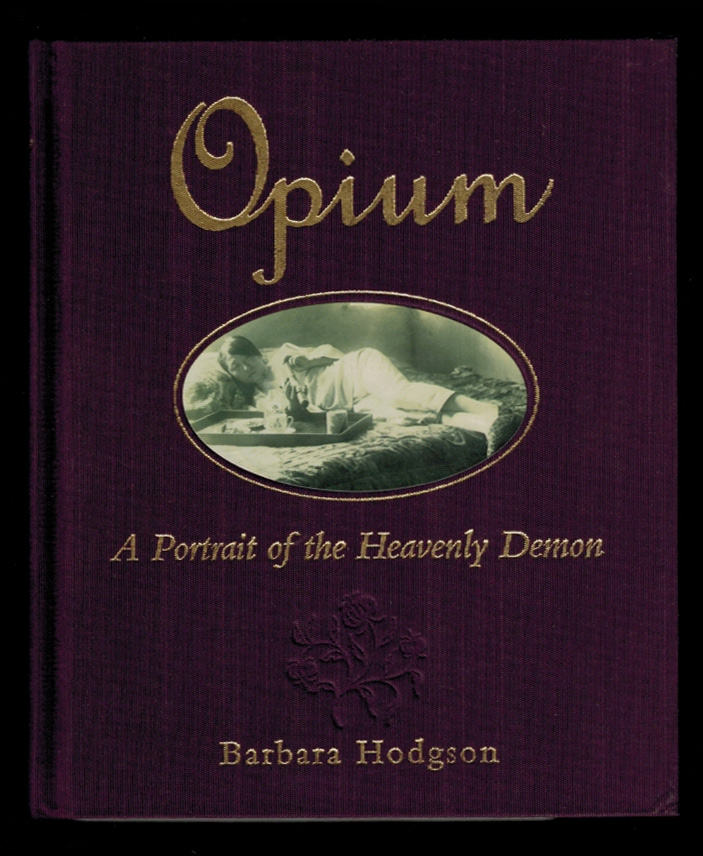 OPIUM. A PORTRAIT OF THE HEAVENLY DEMON. Barbara HODGSON.