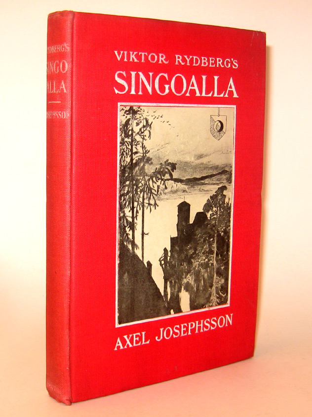 SINGOALLA. A Romance Written in Swedish by Viktor Rydberg and Now Translated Into English by Axel Josephsson. Illustrated by Carl Larsson. Viktor RYDBERG, Axel JOSEPHSSON.