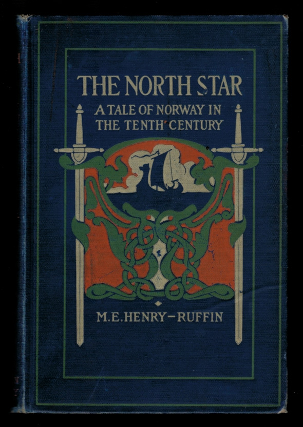 THE NORTH STAR. A TALE OF NORWAY IN THE TENTH CENTURY. Illustrated by Wilbur Dean Hamilton. M. E. HENRY-RUFFIN.