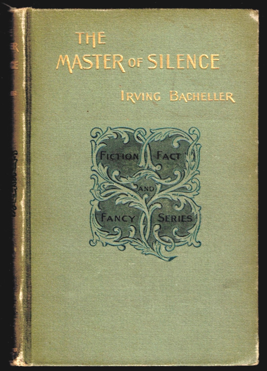 THE MASTER OF SILENCE. A Romance. Irving BACHELLER.