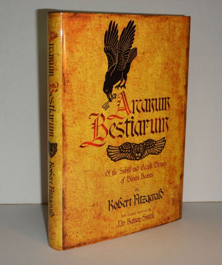 ARCANUM BESTIARUM. Of the Subtil and Occult Virtues of Divers Beasts. With Original Woodcuts by Liv Rainey-Smith. Robert FITZGERALD.