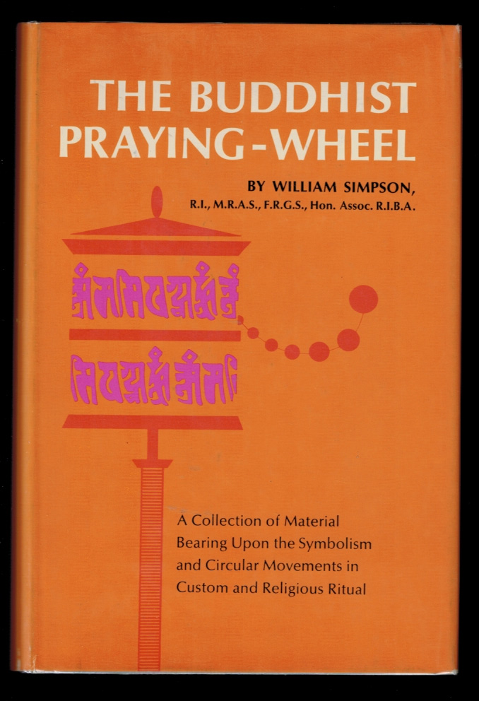 THE BUDDHIST PRAYING-WHEEL. A Collection of Material Bearing Upon the Symbolism of the Wheel and Circular Movements in Custom and Religious Ritual. New Introduction by Omar V. Garrison. William SIMPSON.