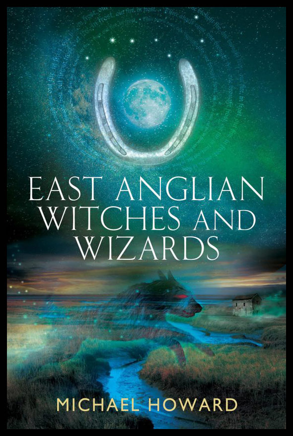 EAST ANGLIAN WITCHES AND WIZARDS. Michael HOWARD.