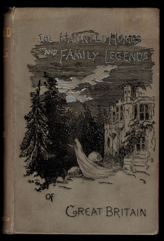 THE HAUNTED HOMES AND FAMILY TRADITIONS OF GREAT BRITAIN. John H. INGRAM.
