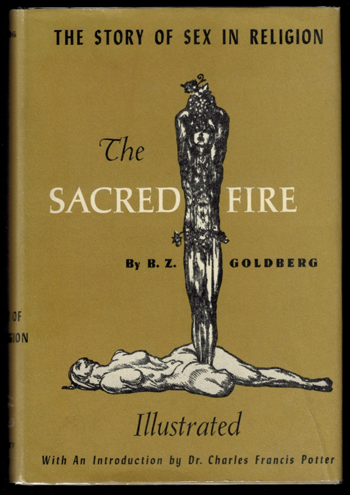 THE SACRED FIRE. The Story of Sex in Religion. With an Introduction by Dr. Charles Francis Potter. B. Z. GOLDBERG.