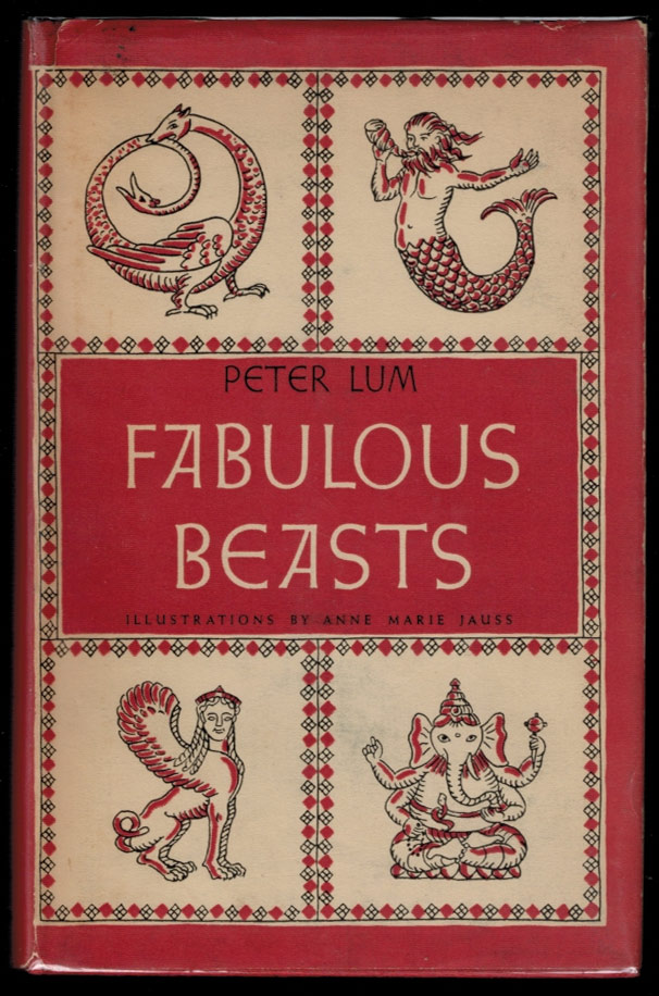 FABULOUS BEASTS. With Illustrations by Anne Marie Jauss. Peter LUM.