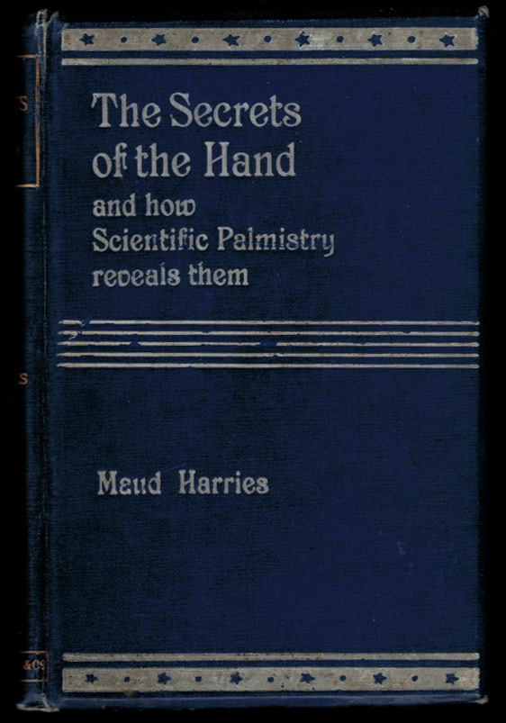 THE SECRETS OF THE HAND And How Scientific Palmistry Reveals Them. Maud HARRIES.