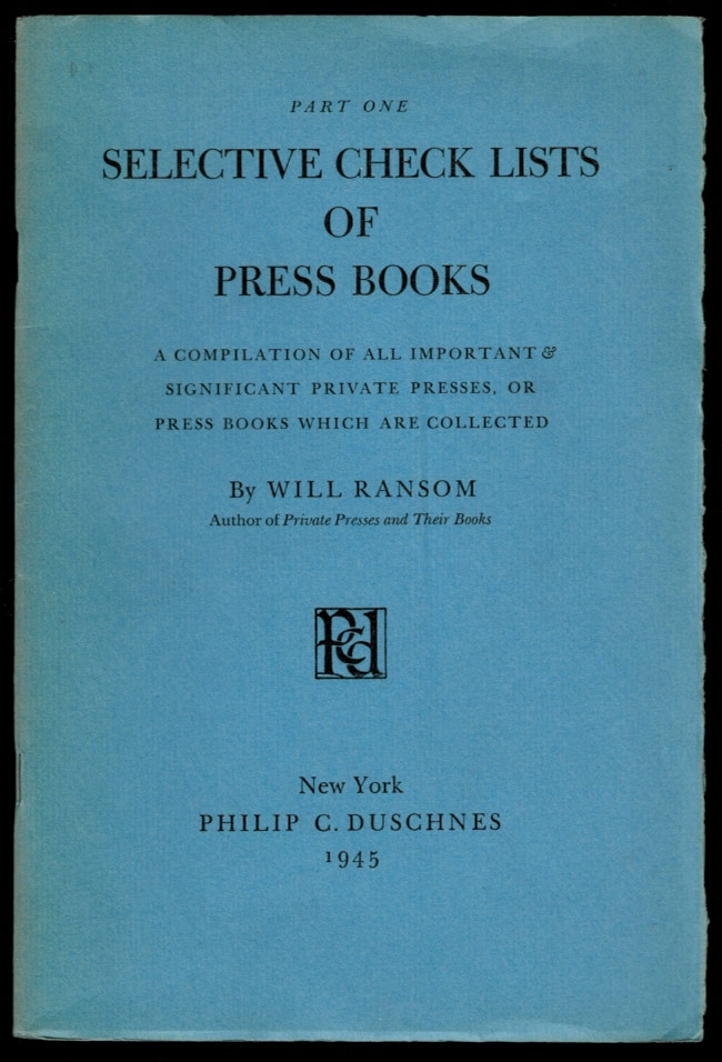 SELECTIVE CHECK LISTS OF PRIVATE PRESS BOOKS. Twelve Parts in Nine Volumes. Will RANSOM.