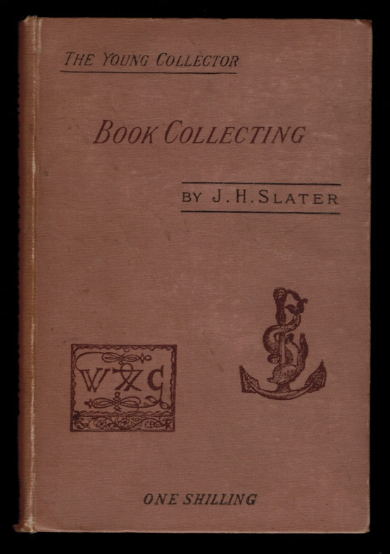 BOOK COLLECTING. A Guide For Amateurs. J. H. SLATER.