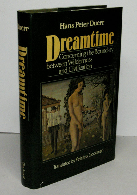 DREAMTIME. Concerning the Boundary between Wilderness and Civilization. translated by Felicitas Goodman. Hans Peter DUERR.