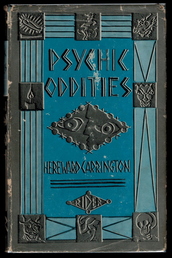 PSYCHIC ODDITIES. Fantastic and Bizarre Events in the Life of a Psychical Researcher. Hereward CARRINGTON.