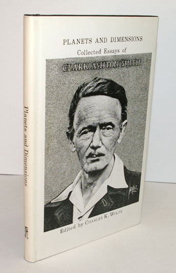 PLANETS AND DIMENSIONS. Collected Essays of Clark Ashton Smith. Edited by Charles K. Wolfe. Clark Ashton SMITH.