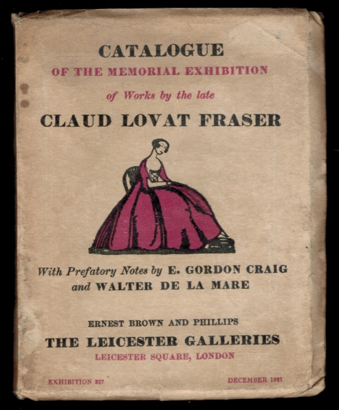 CATALOGUE OF THE MEMORIAL EXHIBITION OF WORKS BY THE LATE CLAUD LOVAT FRASER. Claud Lovat FRASER.