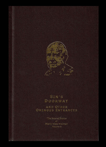 SIN'S DOORWAY AND OTHER OMINOUS ENTRANCES. Selected Stories of Manly Wade Wellman Volume 4. Manly Wade WELLMAN.