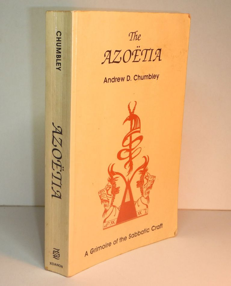 THE AZOETIA. A Grimoire of the Sabbatic Craft. First Edition, Inscribed and Signed with a Personal Inscription to a Close Friend and Member of the Cultus Sabbati. Andrew D. CHUMBLEY.