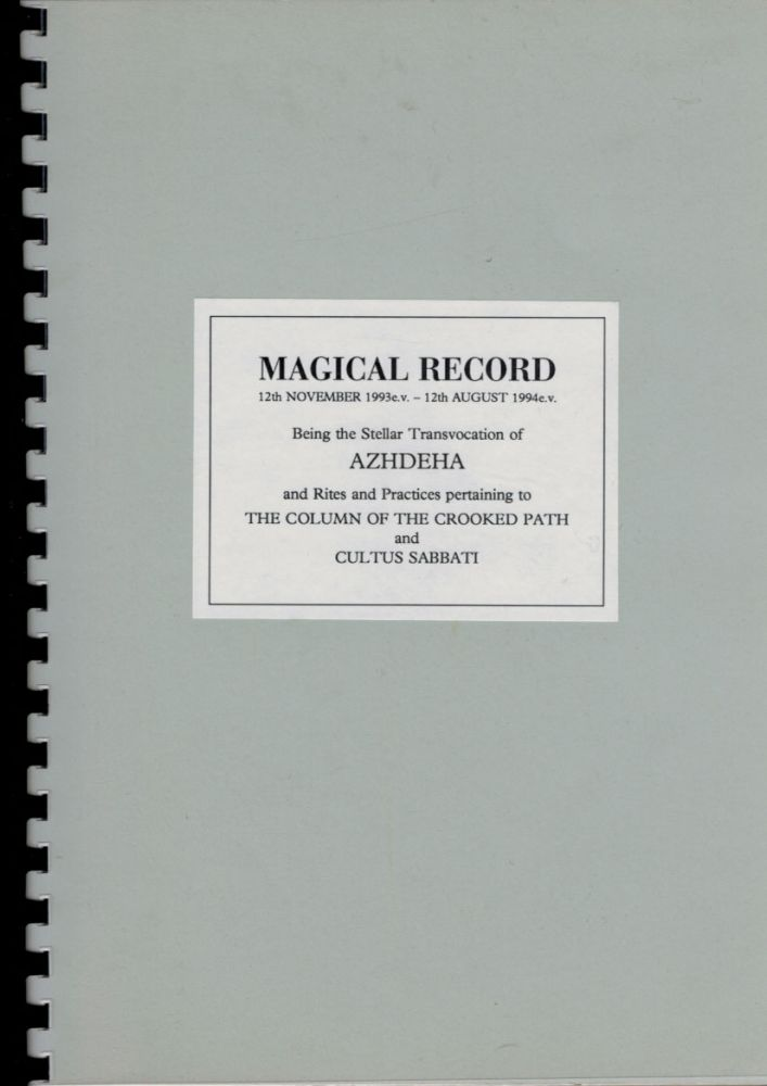 MAGICAL RECORD, 12th Nov. 1993 e.v. - 12th August 1994 e.v. Being the Stellar Transvocation of AZHDEHA and the Rites and Practices pertaining to the Column of the Crooked Path and Cultus Sabbati. CULTUS SABBATI Andrew D. Chumbley, Interest.