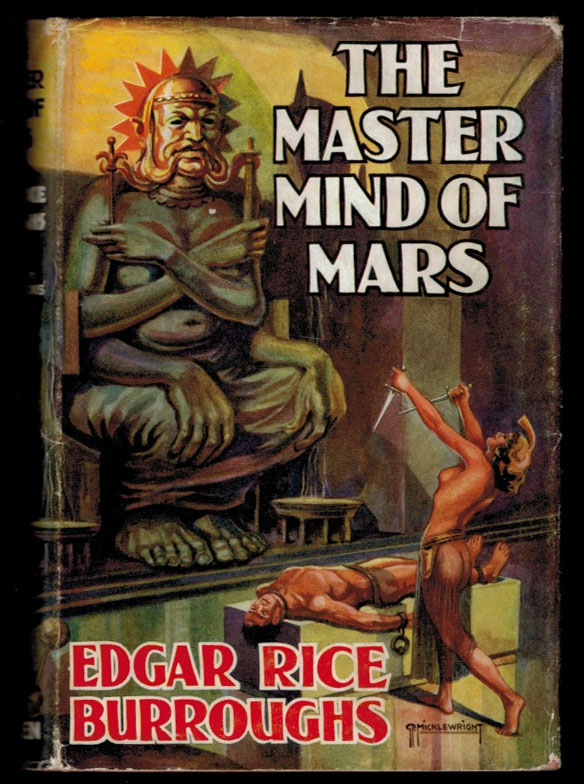 THE MASTER MIND OF MARS. Being a Tale of Weird and Wonderful Happenings on the Red Planet. Edgar Rice BURROUGHS.