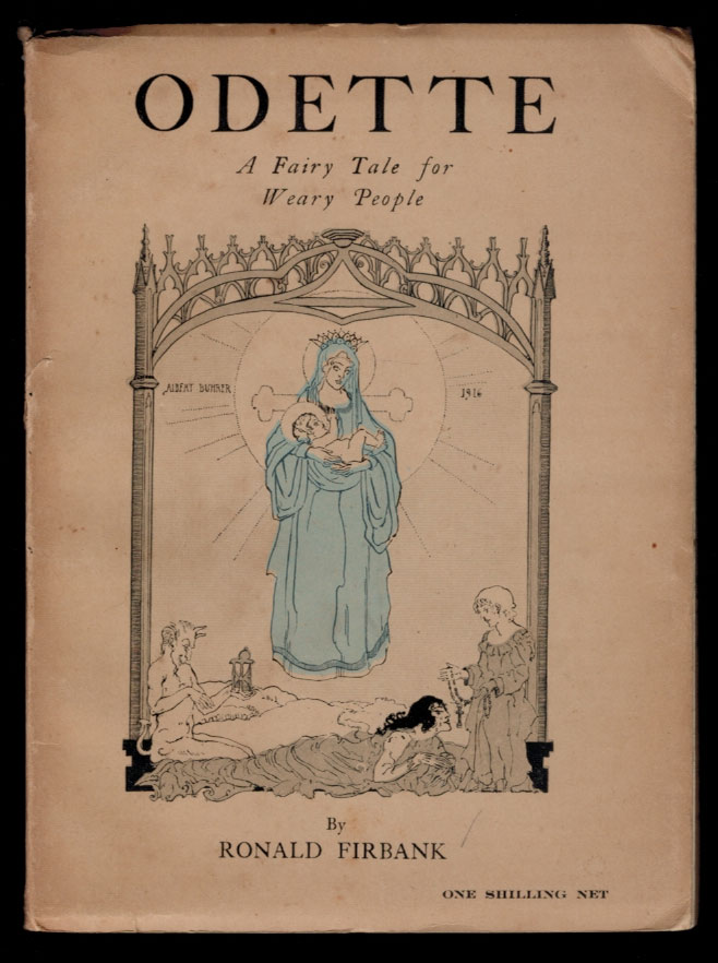 ODETTE.; A Fairy tale for Weary People. With Four Illustrations by Albert Buhrer. Ronald FIRBANK.