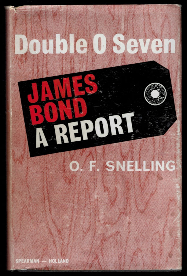 DOUBLE 0 SEVEN JAMES BOND: A Report. Ian SNELLING FLEMING, O. F.