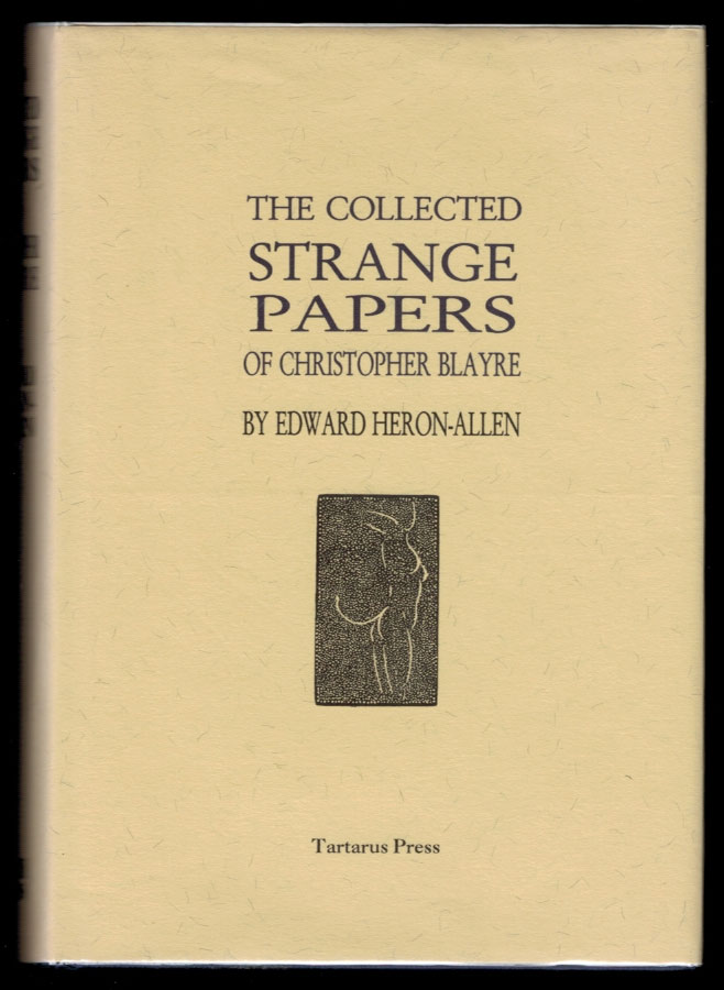 THE COLLECTED STRANGE PAPERS OF CHRISTOPHER BLAYRE. Edward HERON-ALLEN, Christopher Blayre.