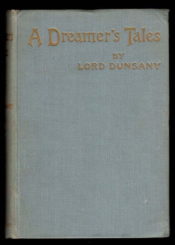 A DREAMER'S TALES. Lord. SIME DUNSANY, Sidney.