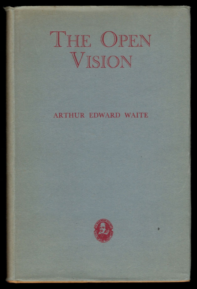 THE OPEN VISION. A Selection From the Poems of Arthur Edward Waite. With an Introduction by Algernon Blackwood. Arthur Edward WAITE, A E.