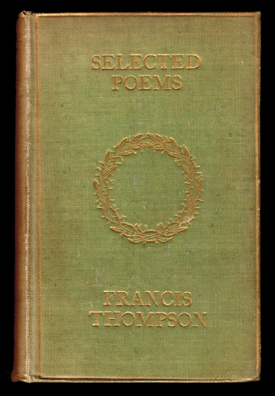 SELECTED POEMS OF FRANCIS MEYNELL. With a Biographical Note by Wilfrid Meynell. Francis THOMPSON, Wilfrid MEYNELL.