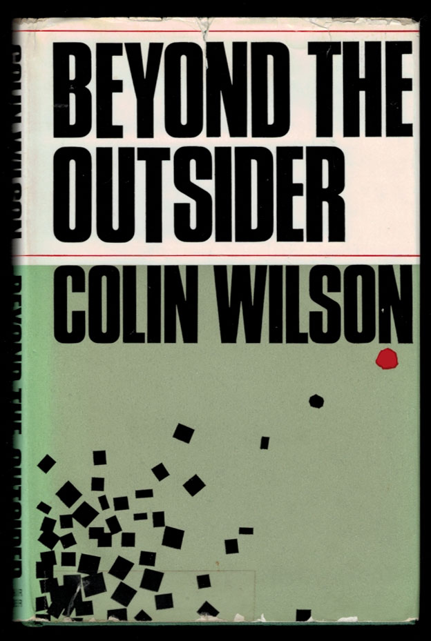 BEYOND THE OUTSIDER. The Philosophy of the Future. Colin WILSON.