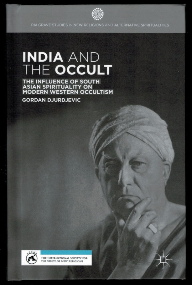 INDIA AND THE OCCULT. The Influence on South Asian Spirituality on Modern Western occultism. Gordan DJURDJEVIC.