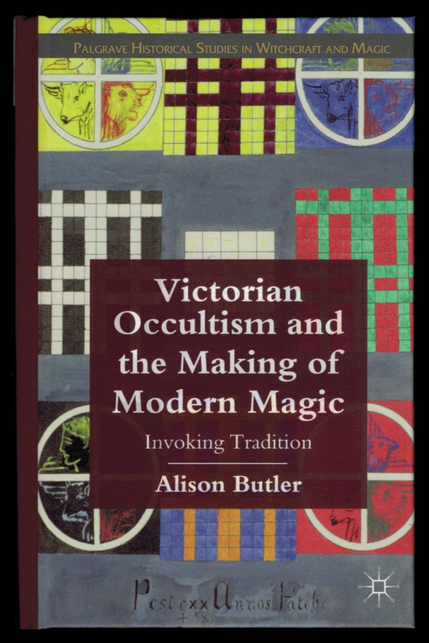 VICTORIAN OCCULTISM AND THE MAKING OF MODERN MAGIC. Alison BUTLER.