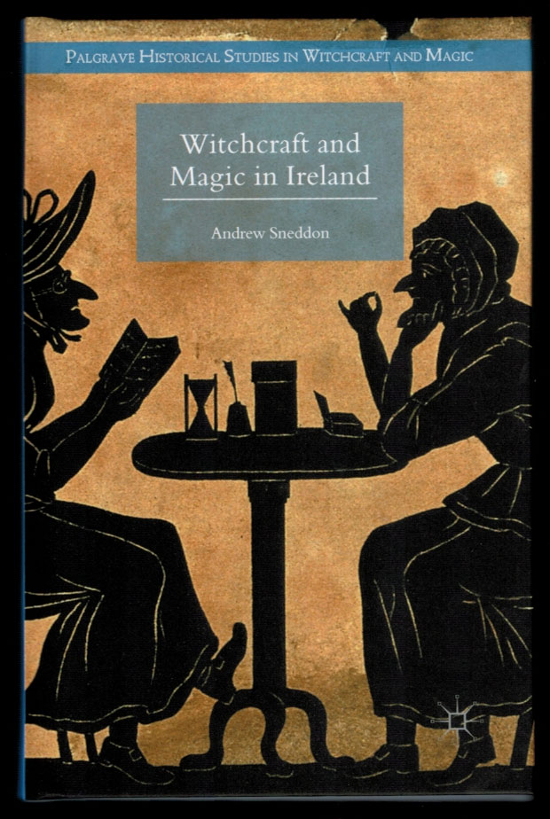 WITCHCRAFT AND MAGIC IN IRELAND. Andrew SNEDDON.