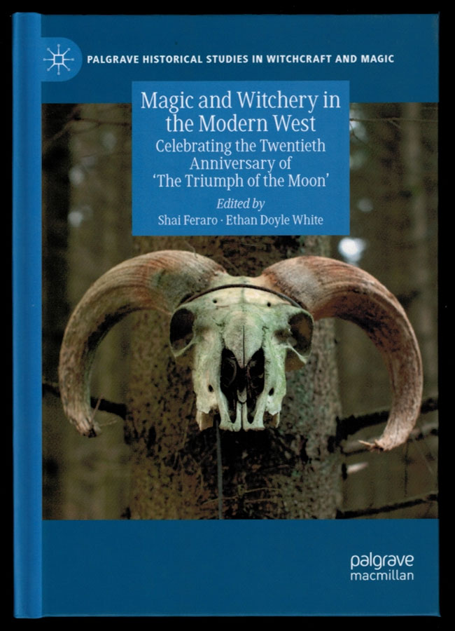 MAGIC AND WITCHERY IN THE MODERN WEST. Celebrating the Twentienth Anniversary of 'The Triumph of the Moon'. Shai FERARO, Ethan Doyle White.