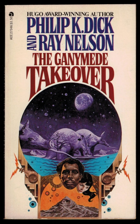 THE GANYMEDE TAKEOVER. Philip K. DICK, Ray Nelson.