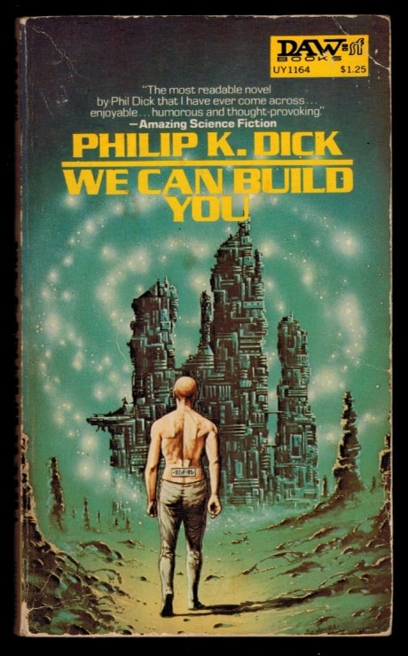 WE CAN BUILD YOU. Philip K. DICK.