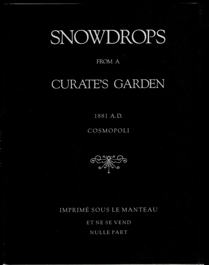 SNOWDROPS FROM A CURATE'S GARDEN. Edited with a Prolegmenon by Martin P. Starr. Aleister CROWLEY.