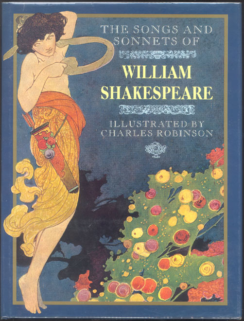 THE SONGS AND SONNETS OF WILLIAM SHAKESPEARE. Illustrated by Charles Robinson. Charles ROBINSON, William SHAKESPEARE.