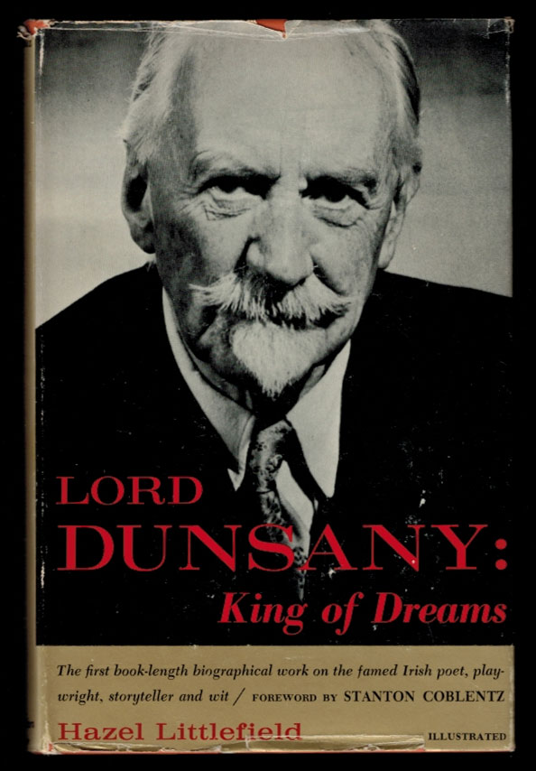 LORD DUNSANY: KING OF DREAMS. A Personal Portrait. Foreword by Stanton Coblentz. Lord DUNSANY, Hazel LITTLEFIELD.
