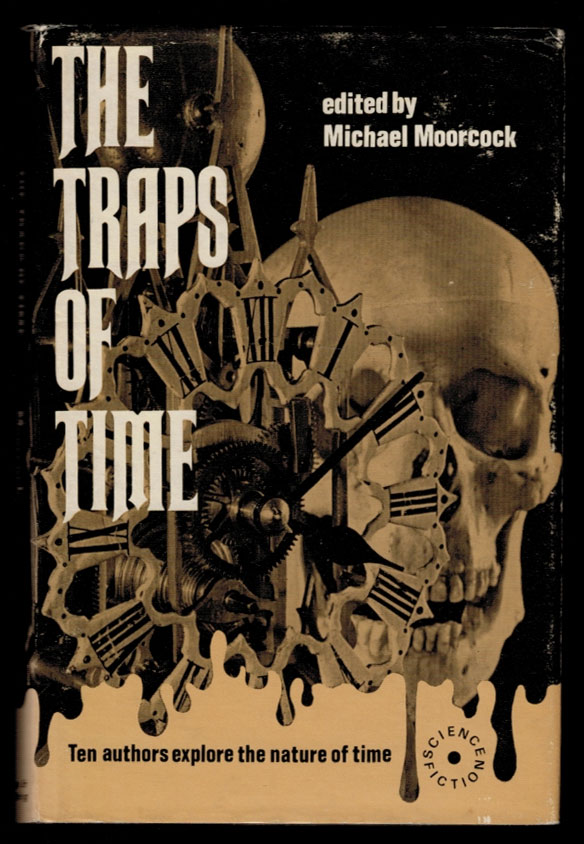 THE TRAPS OF TIME. Edited by Michael Moorcock. Michael MOORCOCK.