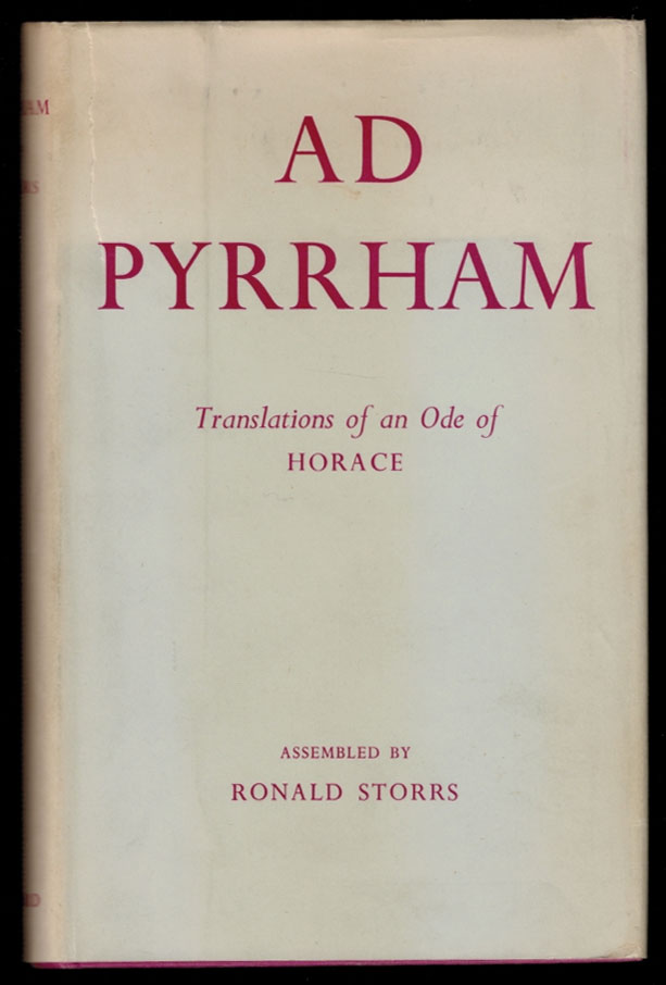 AD PYRRHAM. A Polyglot Collection of Translations of Horace's Ode to Pyrrha (Book 1, Ode 5) Assembled with an Introduction by Ronald Storrs. Ronald HORACE. / STORRS, Lord DUNSANY, contributes.