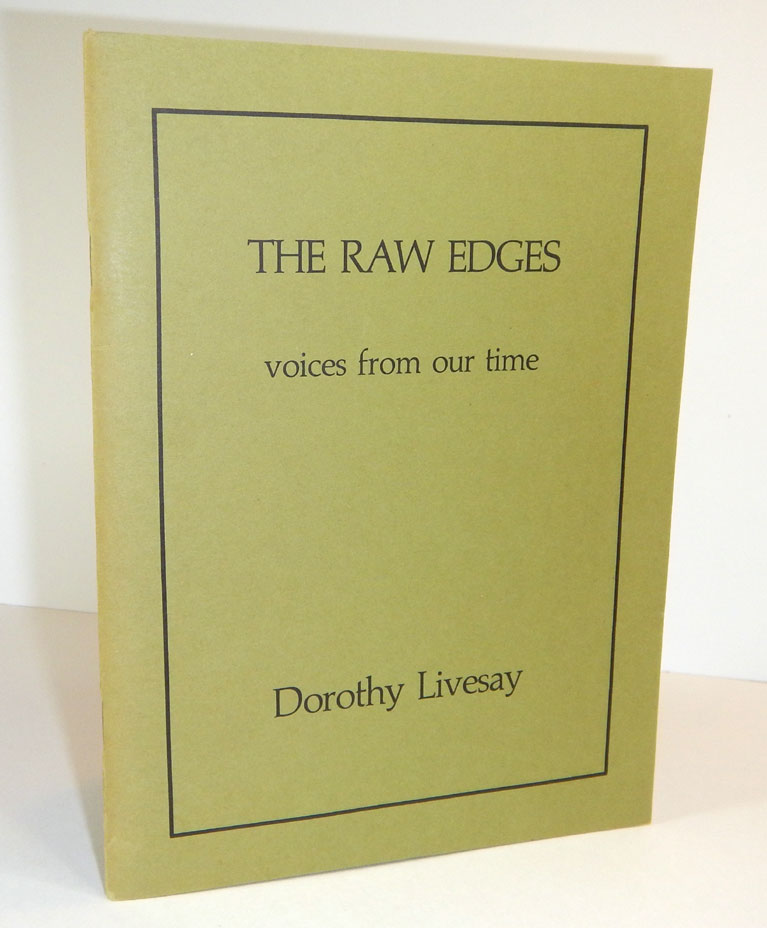 THE RAW EDGES. Voices from our Time. Dorothy LIVESAY.