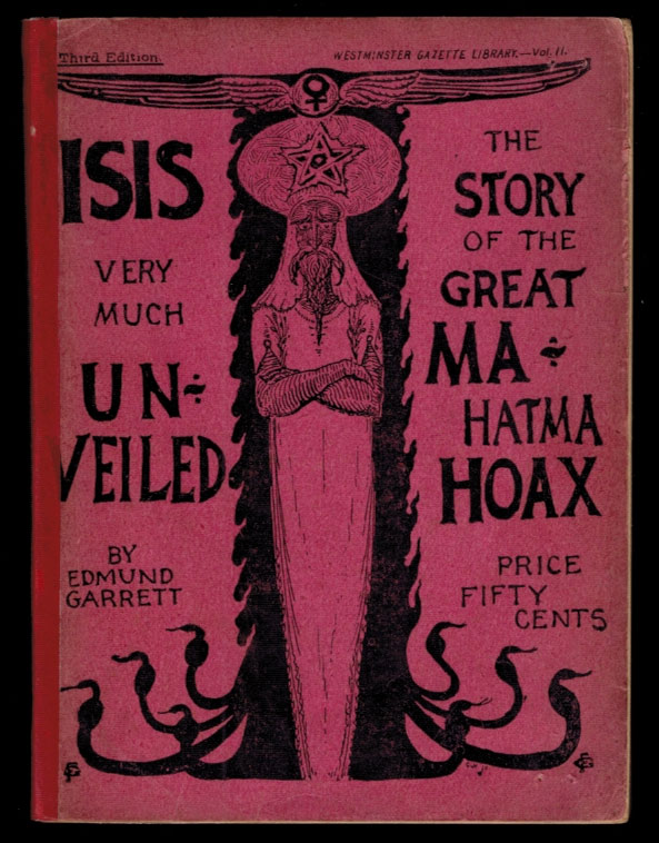 ISIS VERY MUCH UNVEILED. The Story of the Great Mahatma Hoax. Told From Sources Mainly Theosophical. Edmund GARRETT.