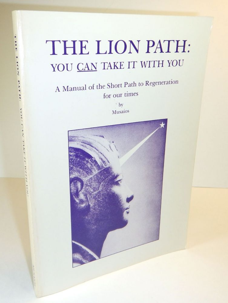 THE LION PATH: You Can Take It With You. A Manual of the Short Path to Regeneration for our Times. MUSAIOS, Charles A. Muses.
