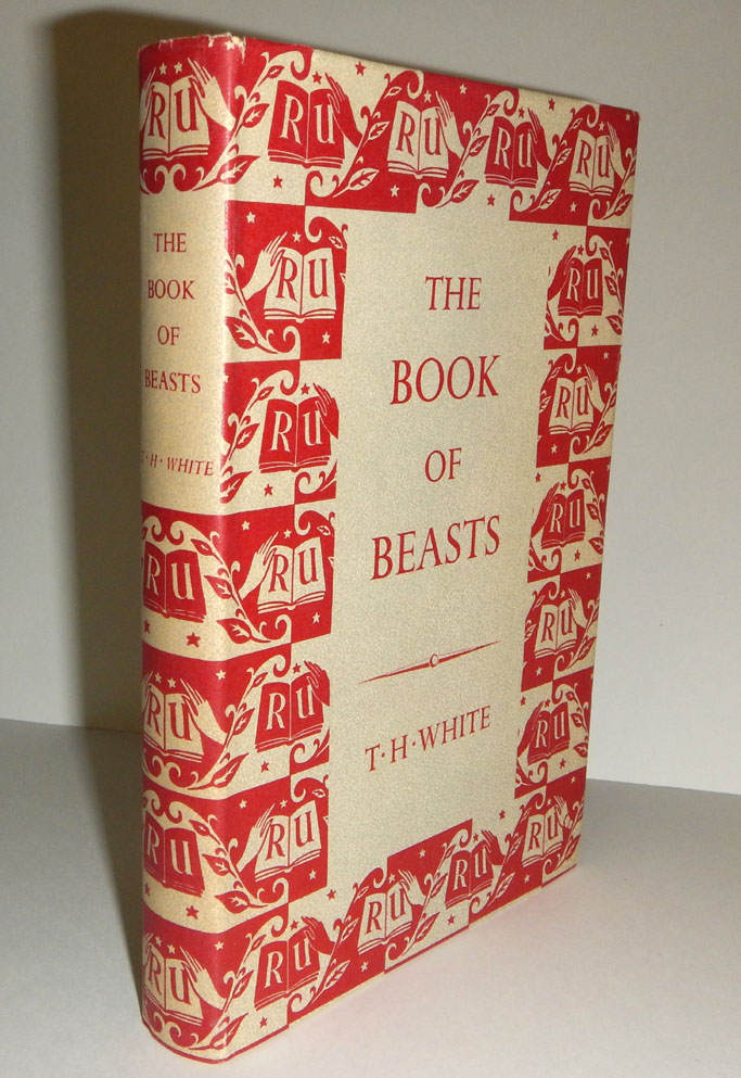 THE BOOK OF BEASTS; Being a Translation from a Latin Bestiary of the Twelth Century. Made and Edited by T.H. White. T. H. WHITE.