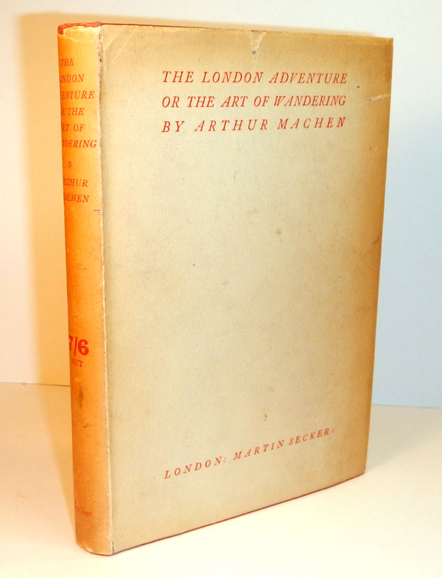 THE LONDON ADVENTURE Or The Art of Wandering. Arthur MACHEN.