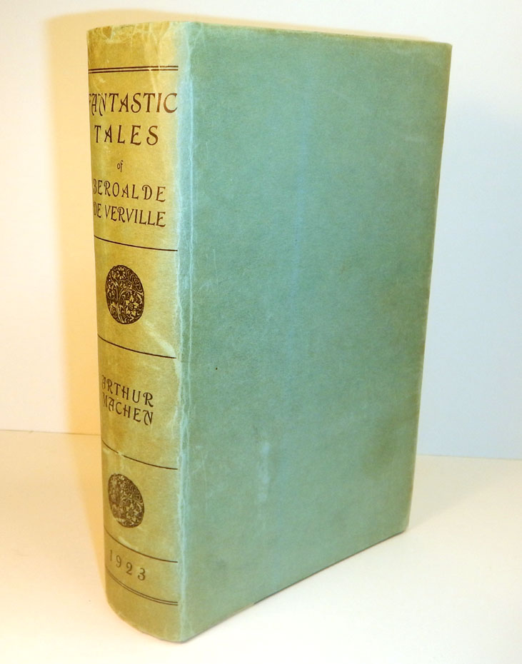FANTASTIC TALES OR THE WAY TO ATTAIN - A Book Full of Pantagruelism Now For The First Time Done Into English by Arthur Machen. Arthur MACHEN, Beroalde DE VERVILLE.