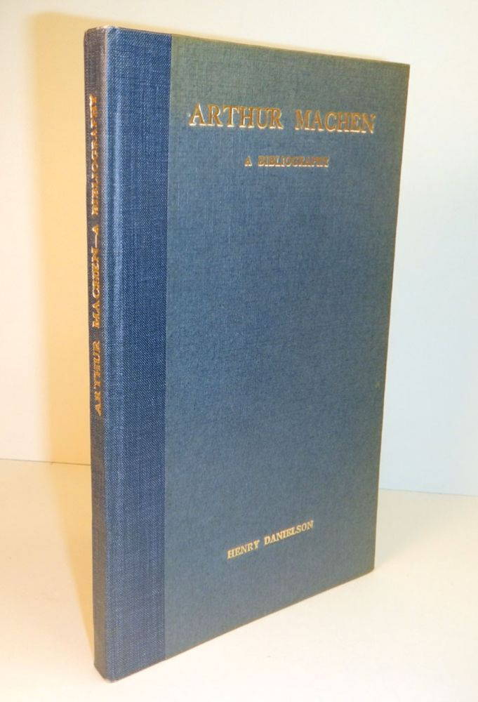 ARTHUR MACHEN. A Bibliography By Henry Danielson. With Notes, Biographical and Critical, by Arthur Machen; And an Introduction by Henry Savage. Arthur. DANIELSON MACHEN, Henry.