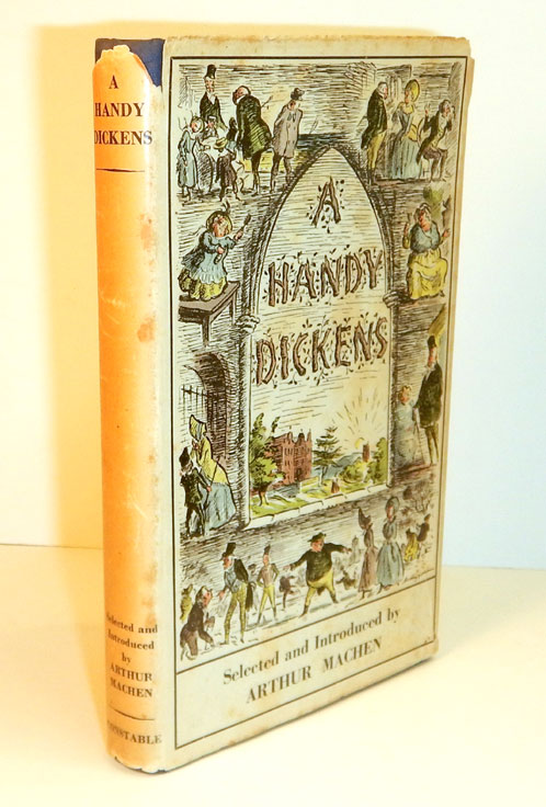 A HANDY DICKENS. Selections From The Works of Charles Dickens Made and Introduced by Arthur Machen. With a Frontispiece by Edward Ardizzone. INSCRIBED PRESENTATION COPY. Arthur MACHEN, Charles DICKENS, Edward ARDIZZONE.