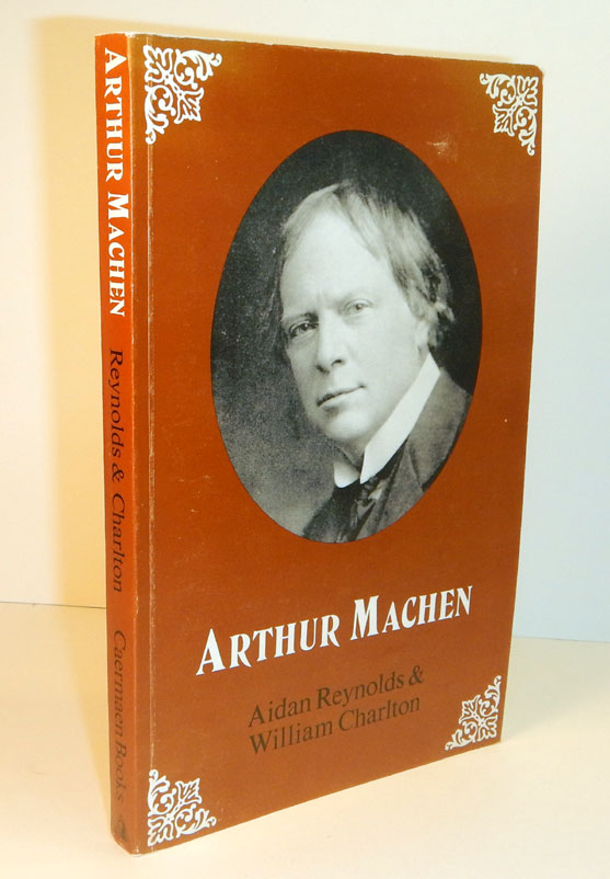 ARTHUR MACHEN. A Short Account of his Life and Work. By Aidan Reynolds and William Charlton. With an Introduction by D.B. Wyndham Lewis. Arthur MACHEN, Aidan REYNOLDS, William CHARLTON, About.